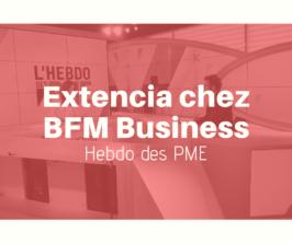 Extencia dans l'Hebdo des PME – BFM Business