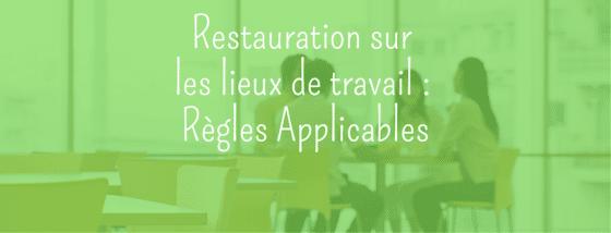 Quelles sont les règles applicables à la restauration sur les lieux de travail ?