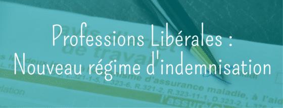 Professions libérales : nouveau régime d'indemnisation