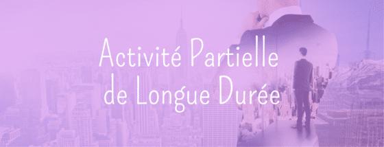 Activité Partielle de Longue Durée (APLD) – Son fonctionnement