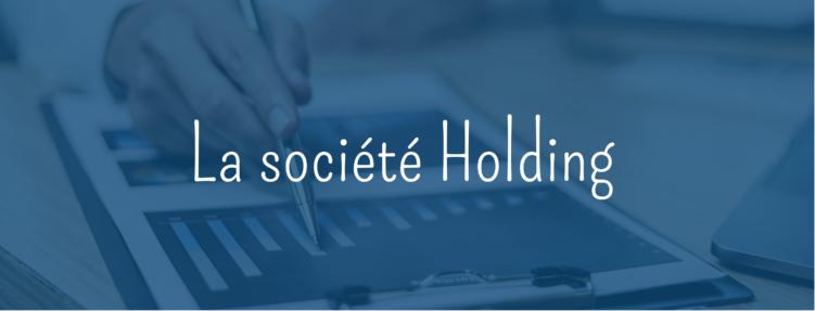 La société Holding : définition, fonctionnement et avantages