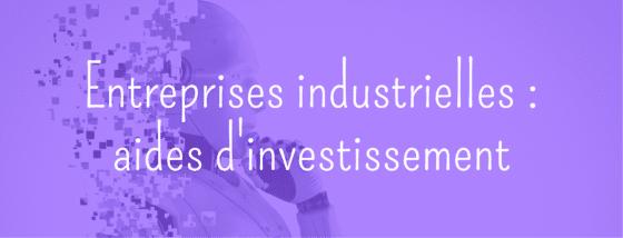 Une aide d'investissement pour les entreprises industrielles